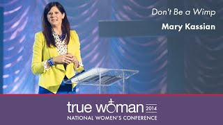 getlinkyoutube.com-True Woman '14: Mary Kassian— Don't Be a Wimp: Kicking the Habits That Make Women Weak
