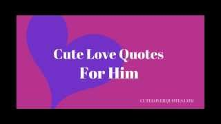getlinkyoutube.com-Cute Love Quotes for Him