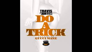 Travis Porter - Do A Trick (Remix) (ft. Gucci Mane)