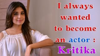 #CelebDiary: I always wanted to become an actor : Kritika
