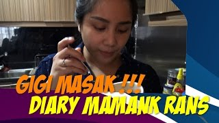 GIGI MASAK !!! - Diary Mamank Rans