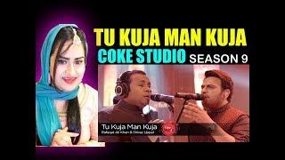 Indian Girl Reacts On TU KUJA MAN KUJA  COKE STUDIO SEASON 9 SHIRAZ UPPAL RAFAQAT ALI KHAN REACTION width=