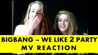 getlinkyoutube.com-BIGBANG - WE LIKE 2 PARTY M/V REACTION (with my sister)