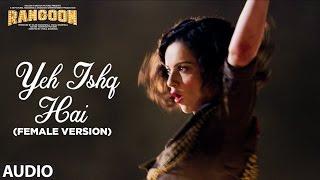 getlinkyoutube.com-Yeh Ishq Hai (Female Version) Full Audio | Rangoon | Saif Ali Khan, Kangana Ranaut, Shahid Kapoor