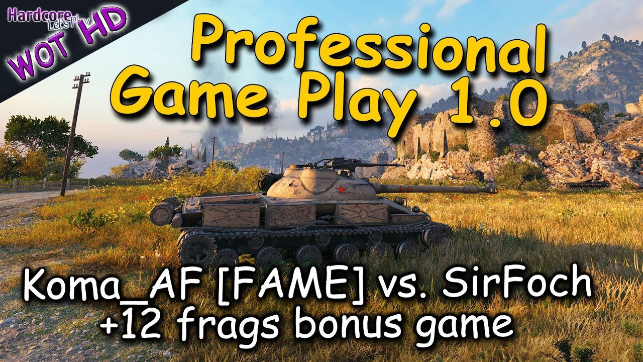 WOT  Professional Game Play 1 0  Koma AF  FAME  vs  SirFoch  S4LT    bonus game