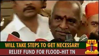 Will take Steps to get Necessary Relief Fund for Flood-Hit Tamil Nadu : Pon Radhakrishnan