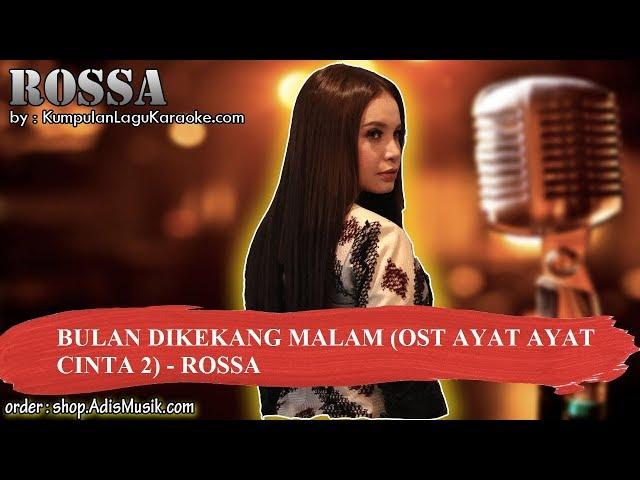 BULAN DIKEKANG MALAM OST AYAT AYAT CINTA 2 - ROSSA Karaoke