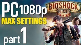 BioShock Infinite Walkthrough Part 1 | PC 1080p | Max Settings Gameplay - No Commentary