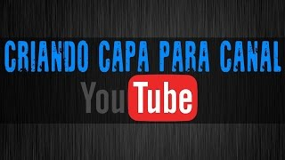 getlinkyoutube.com-Como Criar uma Capa para Seu canal no Youtube ✓Passo a Passo✓