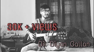 Dil Diyan Gallan (Atif aslam) | Tiger Zinda hai | Guitar cover with lesson