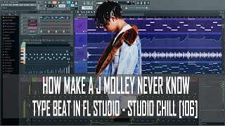 HOW TO MAKE A J MOLLEY - NEVER KNOW TYPE BEAT IN FL STUDIO 12 EASY AND FAST [STUDIO CHILL 106 ]