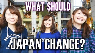 What Japanese people would CHANGE about Japan