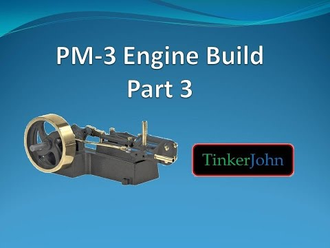 Part 3- PM #3 Steam Engine-Machining and Assembly