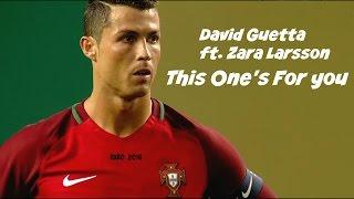 getlinkyoutube.com-Cristiano Ronaldo 2016 ▶ David Guetta ft. Zara Larsson - This One's For You I Euro 2016 HD I