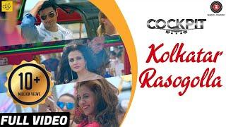 Kolkatar Rasogolla -Full Video   Cockpit   Dev, Koel Mallick,Rukmini Maitra   Arindom   Kamaleswar M