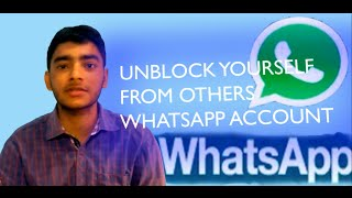 HOW TO UNBLOCK YOURSELF FROM OTHERS WHATSAPP ACCOUNT by Banit tripchoni (Pls read description)