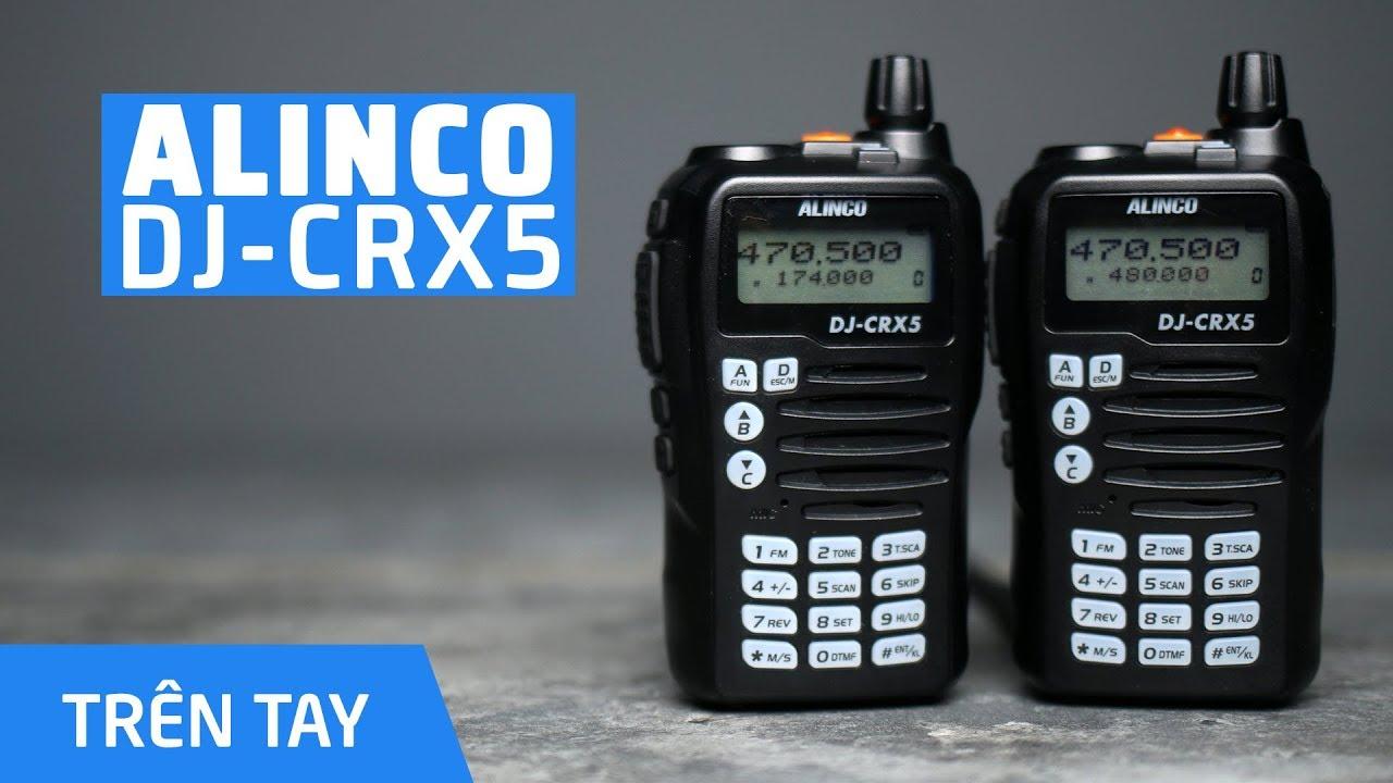 Trên tay bộ đàm Alinco DJ-CRX5