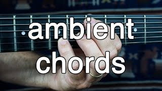 getlinkyoutube.com-How to Play Ambient Guitar #2 - Voicing Chords for Ambient  Swells