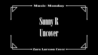 getlinkyoutube.com-Sunny R - Uncover (Zara Larsson)