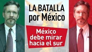 México debe mirar hacia el sur