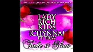 "getlinkyoutube.com-Lady Rich Kids Ft Tray "" Take it Slow"" { Prod by KPonDaBeat}"