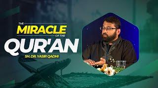 The Miracle of the Qur'an - Sh. Dr. Yasir Qadhi