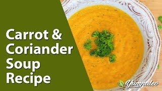 getlinkyoutube.com-Carrot & Coriander Soup Recipe