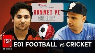TSP's Bonnet Pe Charcha ft. Harsh Beniwal | E01 - Football vs Cricket
