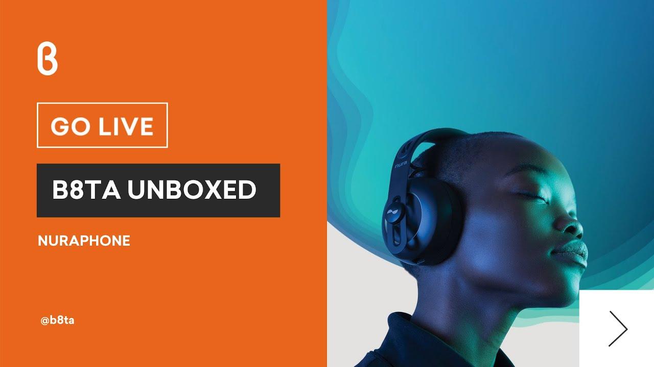 b8ta Unboxed featuring Nuraphone