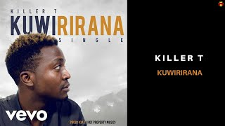 Killer T - Kuwirirana (Official Audio)