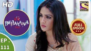 Ek Deewaana Tha - Ep 111 - Full Episode - 26th March, 2018