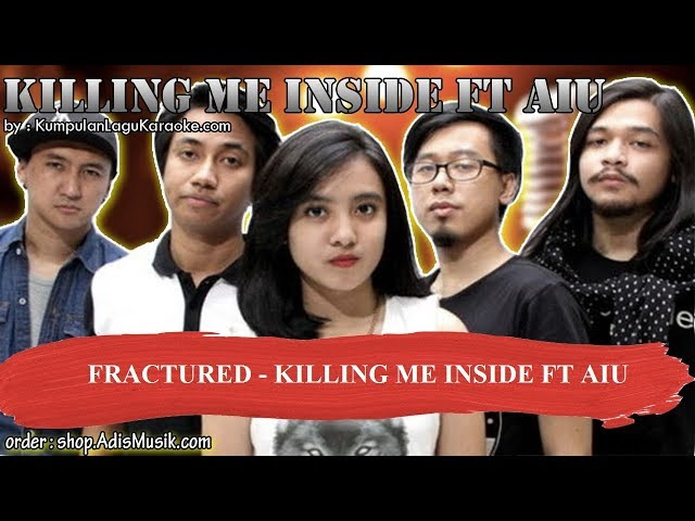 FRACTURED   KILLING ME INSIDE FT AIU Karaoke