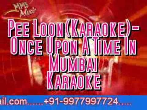 Pee Loon(Karaoke)-Once Upon A Time In Mumbai karaoke