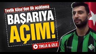 Sakaryaspor'un yeni transferi Tevfik Köse'den ilk açıklama