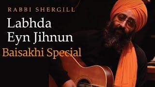 Rabbi Shergill | Labhda Eyn Jihnun  (Baisakhi Special)