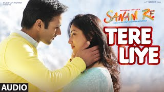 getlinkyoutube.com-Tere Liye Full Song (Audio) | 'SANAM RE' | Pulkit Samrat, Yami Gautam, Divya khosla Kumar