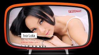 Iva Lola - Gak Mau Pulang Maunya Digoyang [OFFICIAL VIDEO LYRICS]