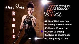 getlinkyoutube.com-Nhạc xưa REMIX - Hoàng Châu