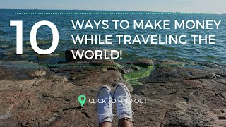 10 Ways To Make Money While Traveling The World !!!