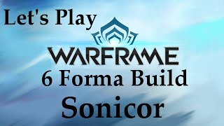 getlinkyoutube.com-Let's Play Warframe- Sonicor [6 Forma Build]