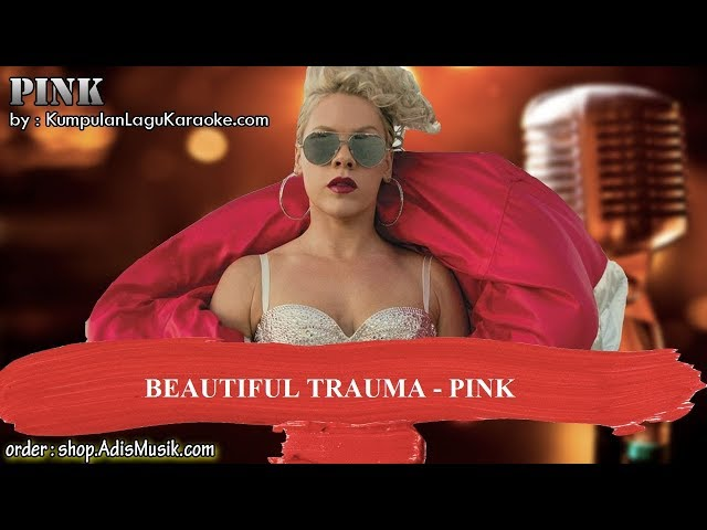 BEAUTIFUL TRAUMA -  PINK Karaoke