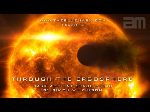 Dark Ambient Space Music: Through The Ergosphere: Film Composer Simon Wilkinson