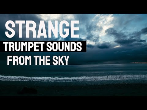 Strange Trumpet Sounds - Bible Prophecy?