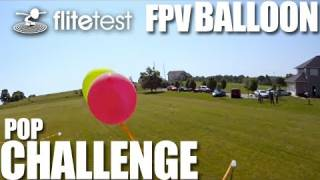 getlinkyoutube.com-Flite Test - FPV Balloon Pop - CHALLENGE