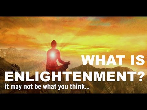 What Is Enlightenment? (It may not be what you think.)
