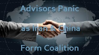 Advisors Panic as Iran & China Form Coalition pt1