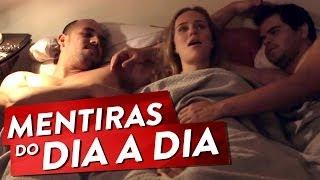 getlinkyoutube.com-MENTIRAS DO DIA-A-DIA