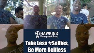 Take Less #Selfies, Be More Selfless   HawkDG