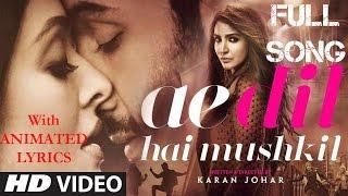 Ae Dil Hai Mushkil    Full Video Song    Lyrics    Arijit Singh