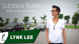 getlinkyoutube.com-Sudden Tears - Lynk Lee (Bỗng dưng muốn khóc - Engsub/Lyrics)
